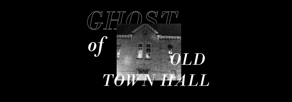 image of old town hall with text that reads ghost of old town hall