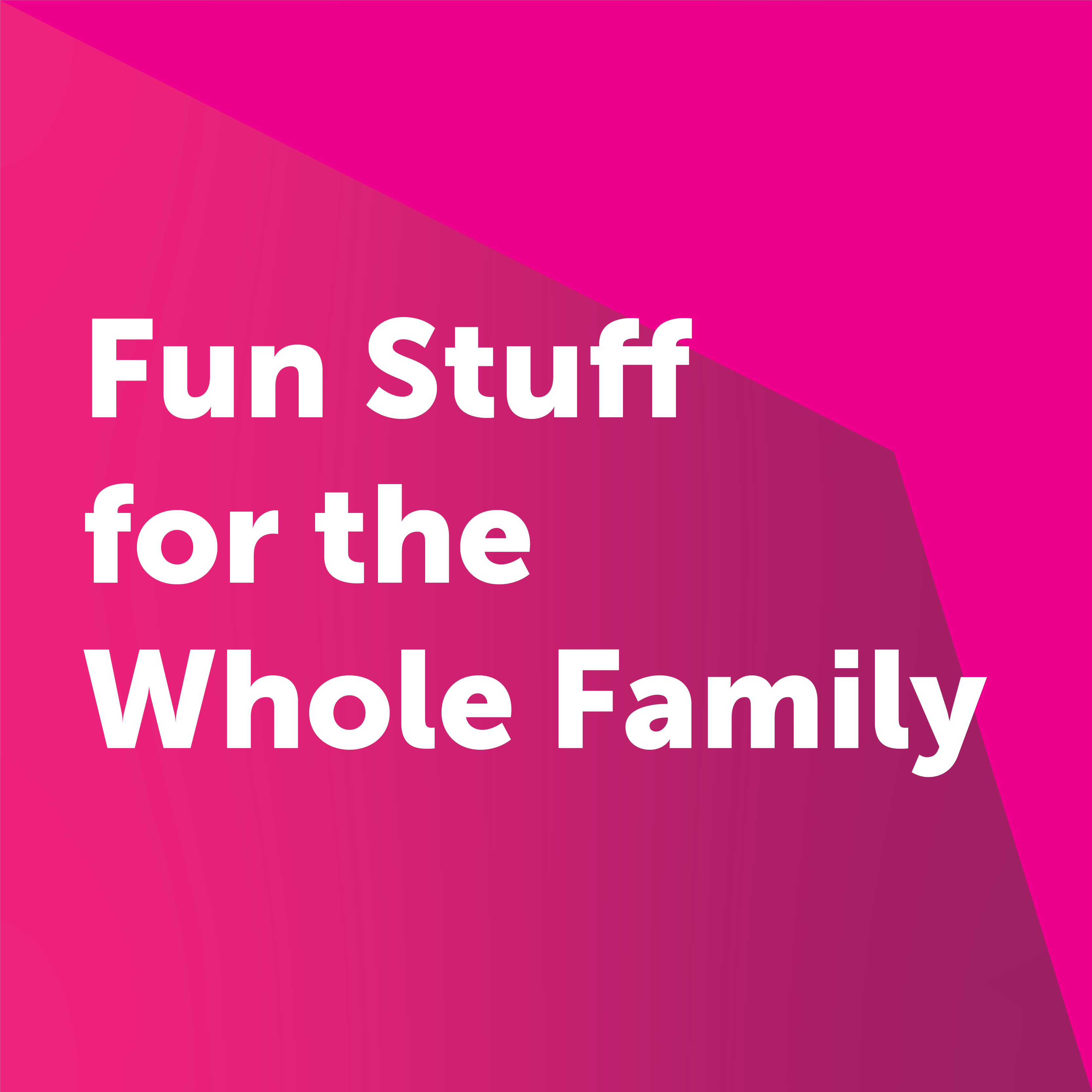Fun Stuff for the Whole Family